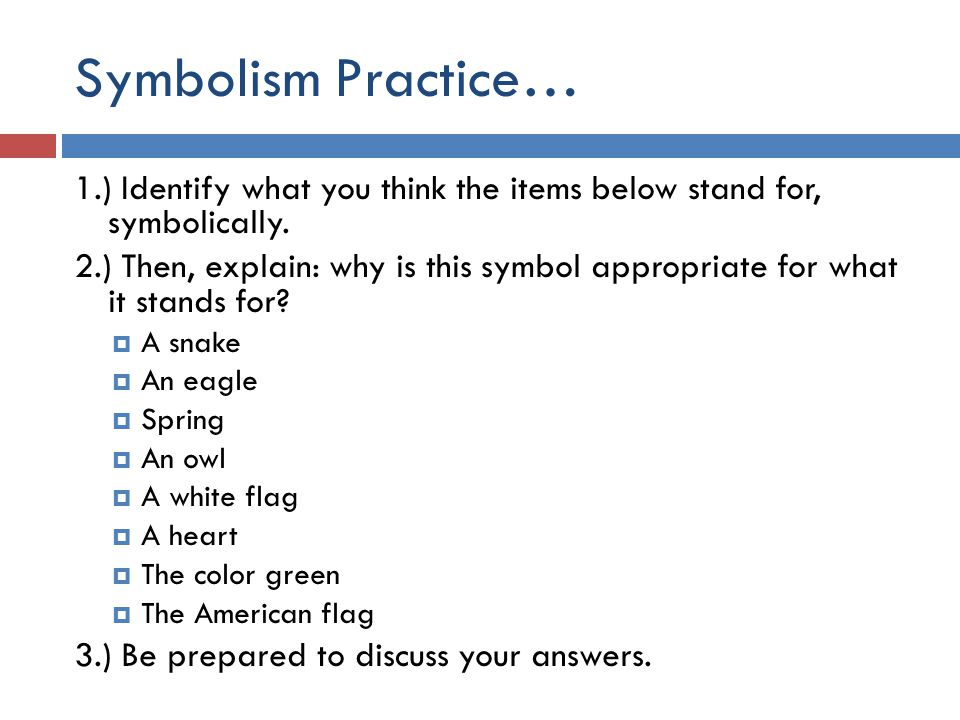 Symbolism Practice… 1.) Identify what you think the items below stand for, symbolically.