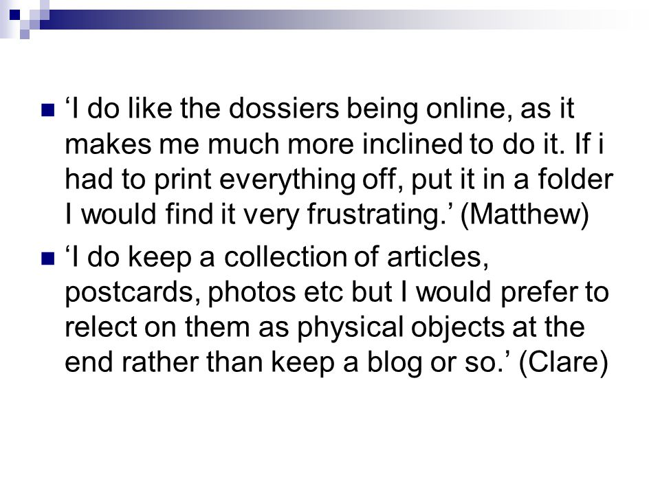 'I do like the dossiers being online, as it makes me much more inclined to do it.