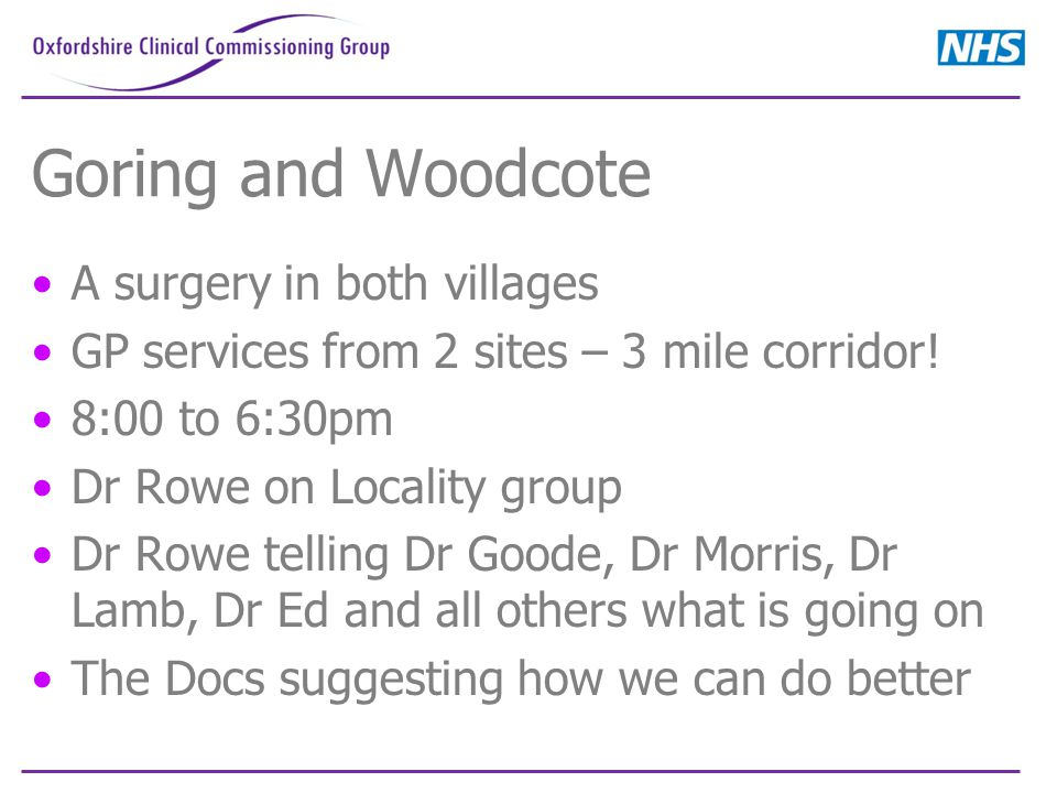 Goring and Woodcote A surgery in both villages GP services from 2 sites – 3 mile corridor.