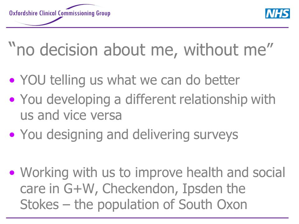 """"""" no decision about me, without me"""" YOU telling us what we can do better You developing a different relationship with us and vice versa You designing"""
