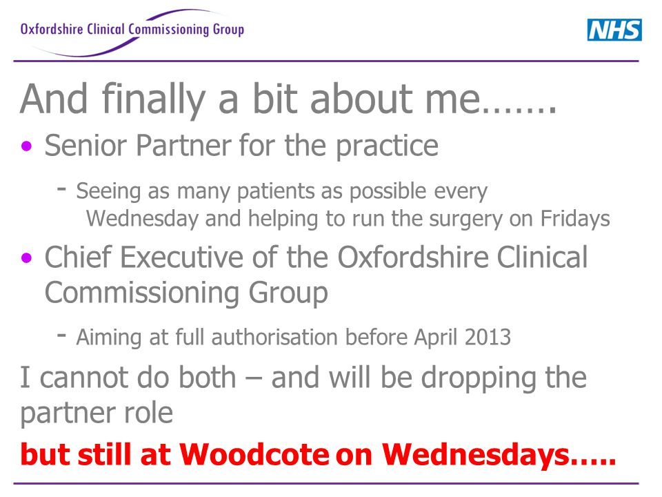 And finally a bit about me……. Senior Partner for the practice - Seeing as many patients as possible every Wednesday and helping to run the surgery on
