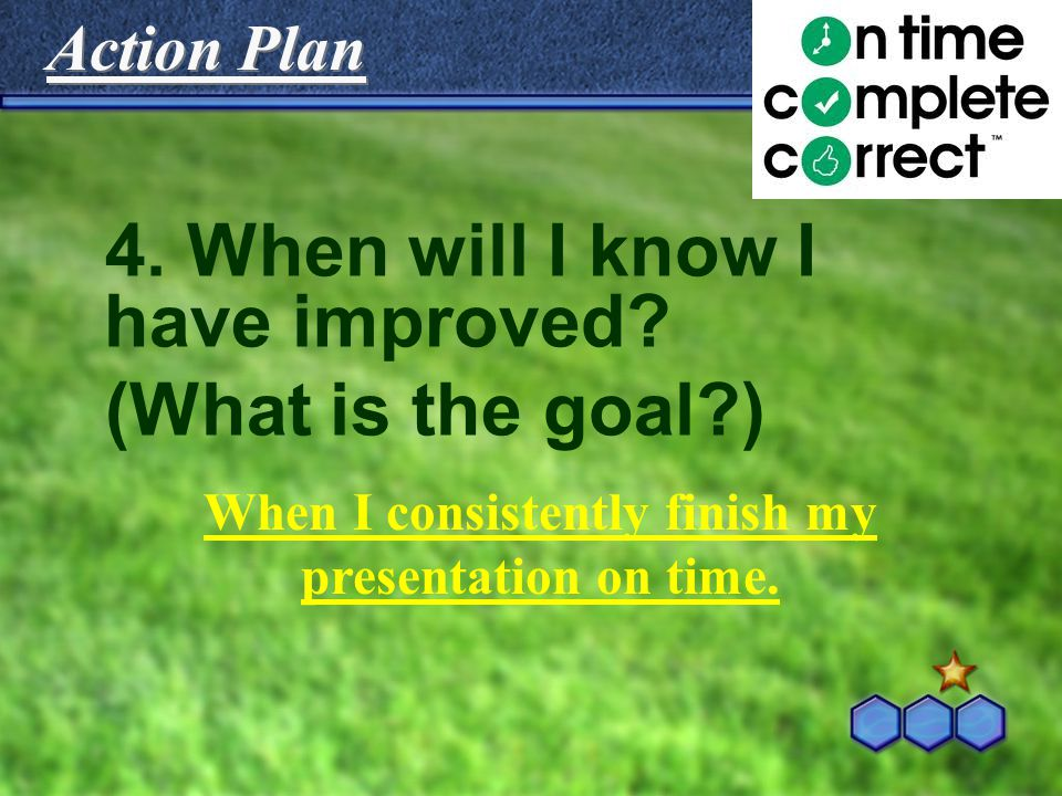 Action Plan 4.When will I know I have improved.