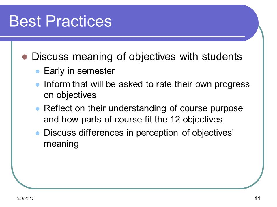 5/3/2015 11 Best Practices Discuss meaning of objectives with students Early in semester Inform that will be asked to rate their own progress on objec