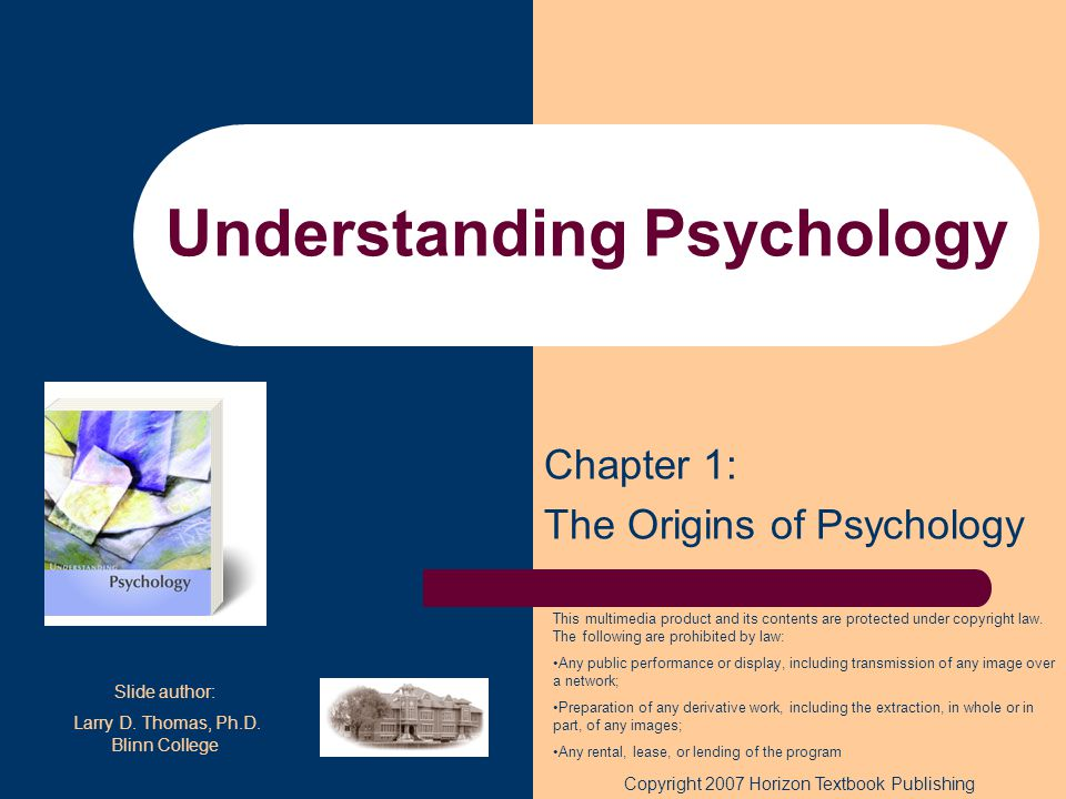 Understanding Psychology Chapter 1: The Origins of Psychology This multimedia product and its contents are protected under copyright law. The followin