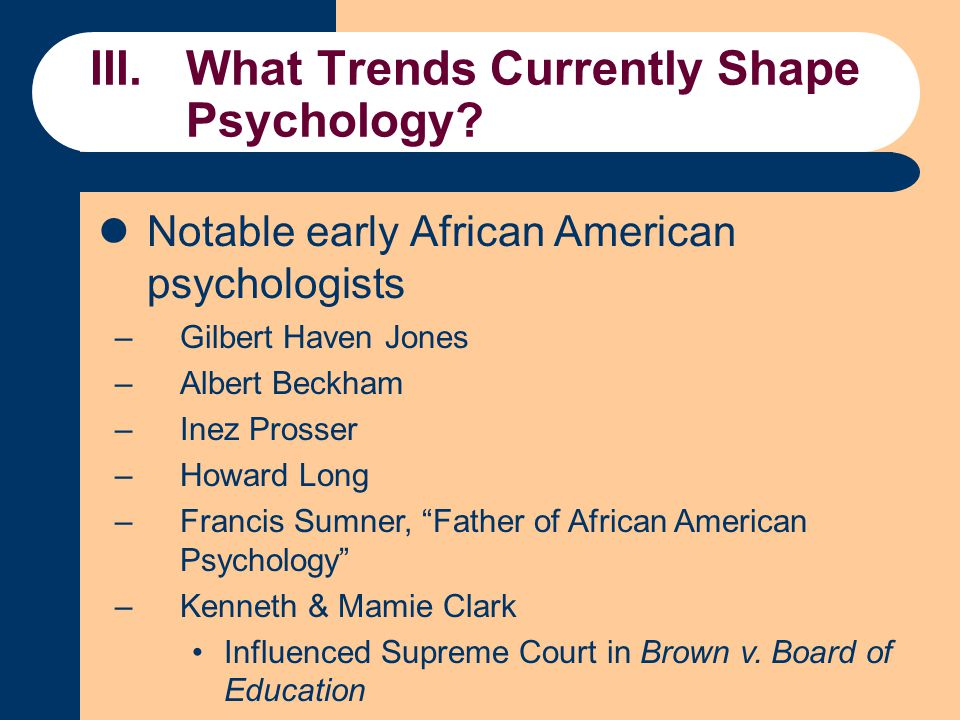 "Notable early African American psychologists –Gilbert Haven Jones –Albert Beckham –Inez Prosser –Howard Long –Francis Sumner, ""Father of African Ameri"