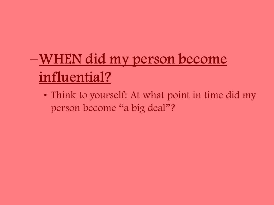 –WHEN did my person become influential.