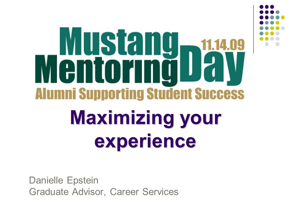 Maximizing your experience Danielle Epstein Graduate Advisor, Career Services