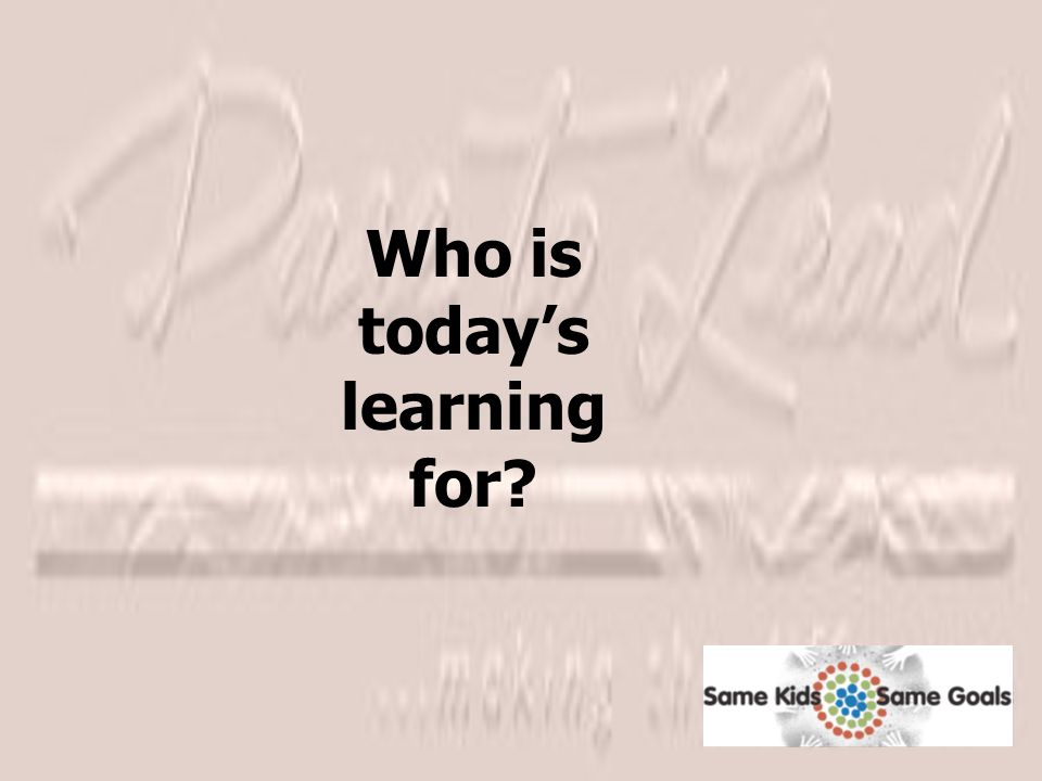 Who is today's learning for?