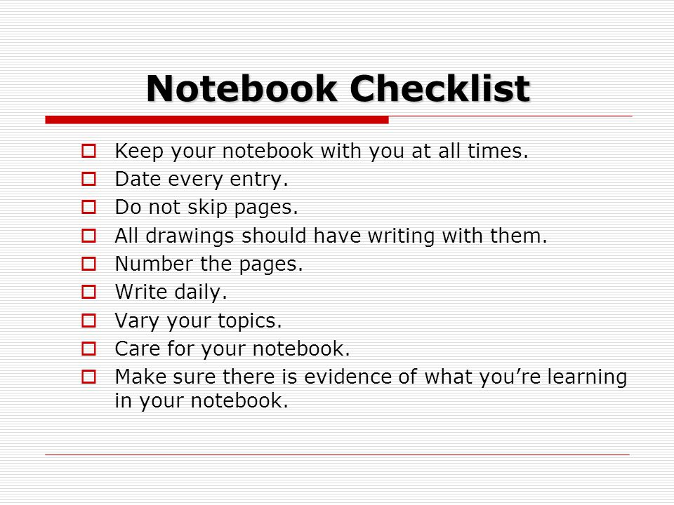 Notebook Checklist  Keep your notebook with you at all times.