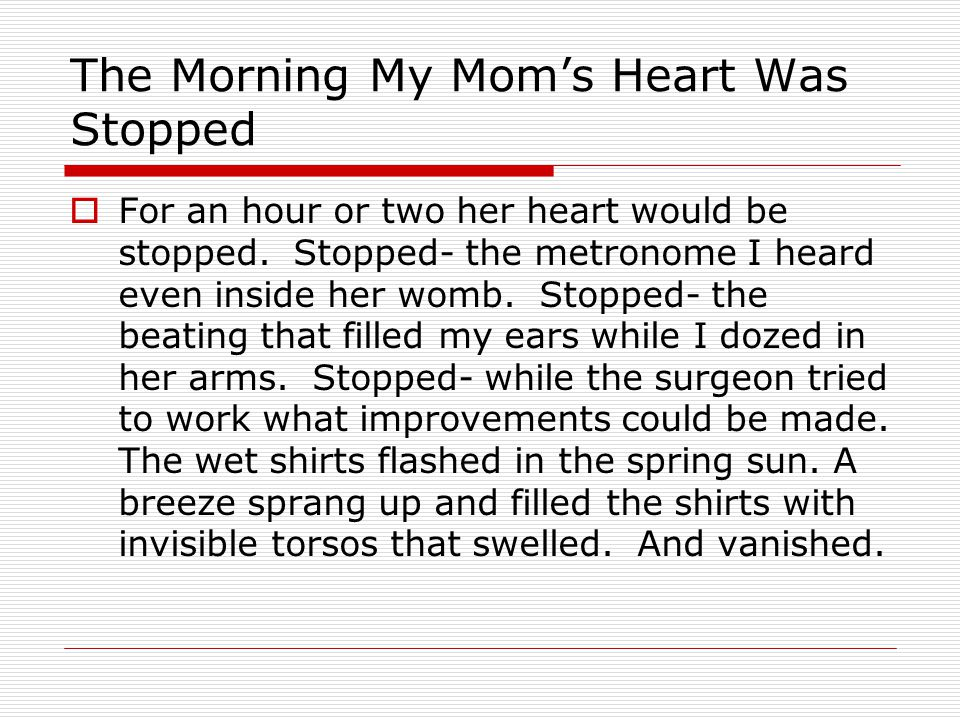 The Morning My Mom's Heart Was Stopped  For an hour or two her heart would be stopped.