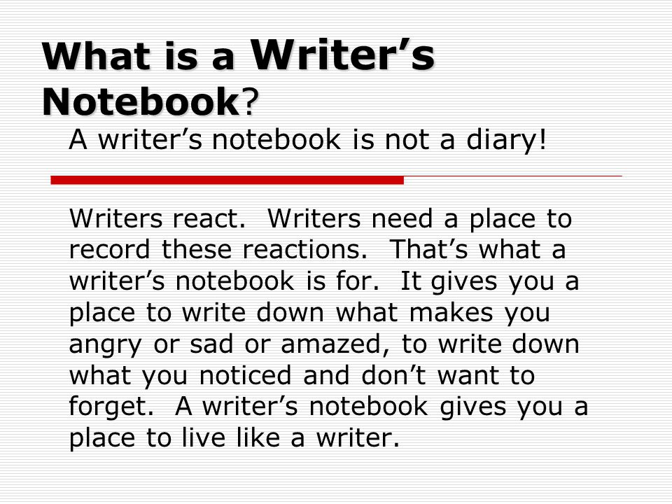 What is a Writer's Notebook. A writer's notebook is not a diary.