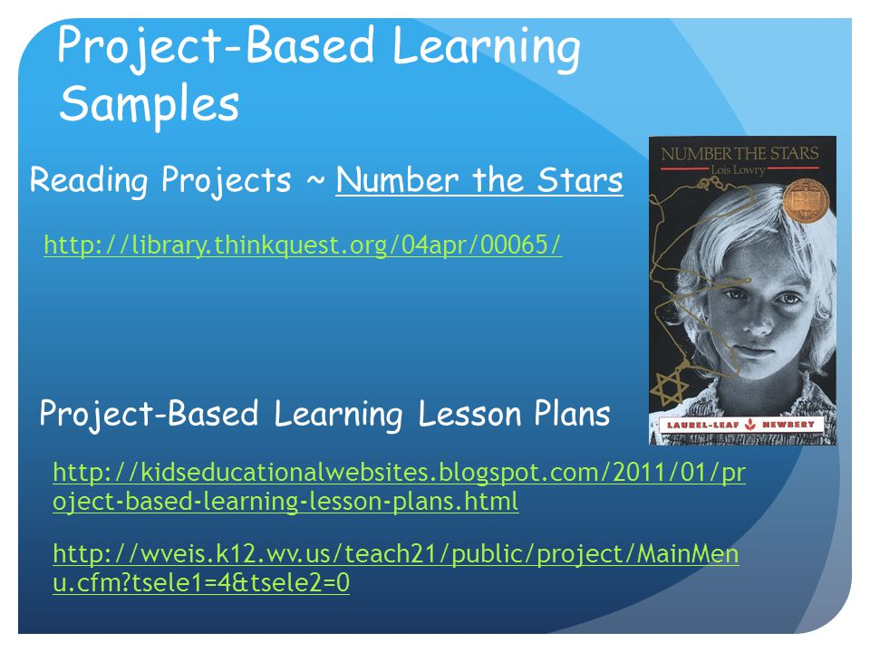 Project-Based Learning Samples http://library.thinkquest.org/04apr/00065/ Reading Projects ~ Number the Stars http://kidseducationalwebsites.blogspot.