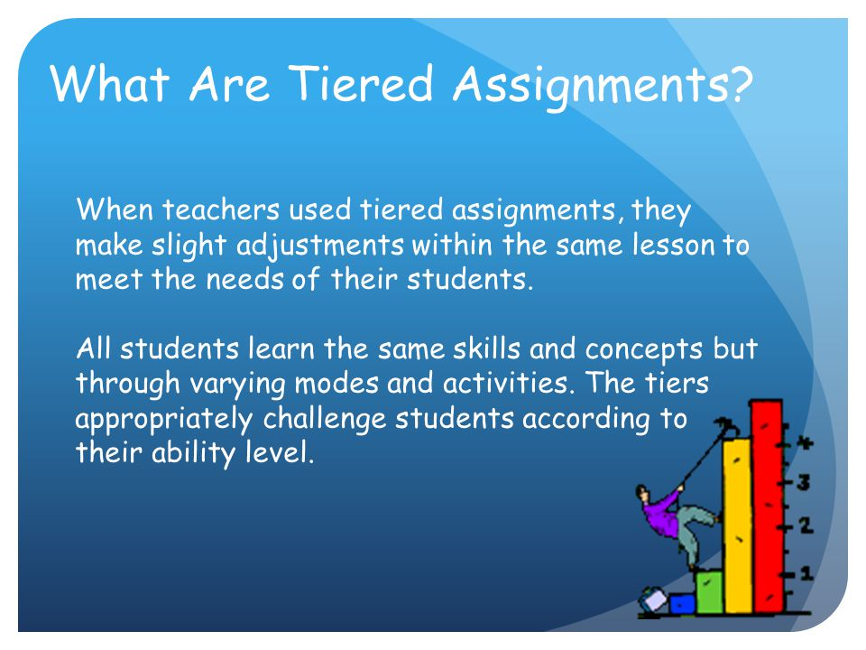 What Are Tiered Assignments? When teachers used tiered assignments, they make slight adjustments within the same lesson to meet the needs of their stu