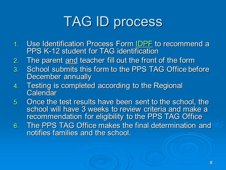 8 TAG ID process 1. Use Identification Process Form IDPF to recommend a PPS K-12 student for TAG identification IDPF 2. The parent and teacher fill ou
