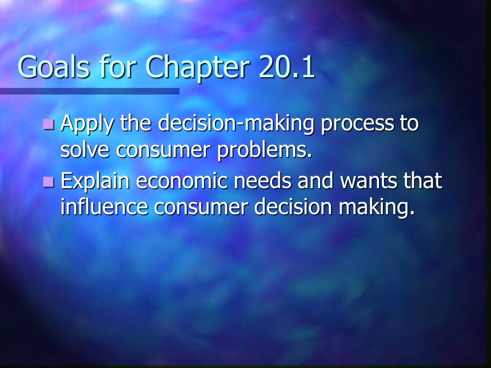 Goals for Chapter 20.1 Apply the decision-making process to solve consumer problems. Apply the decision-making process to solve consumer problems. Exp