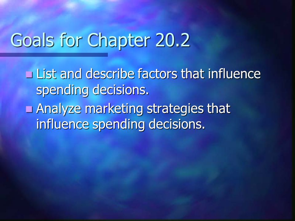 Goals for Chapter 20.2 List and describe factors that influence spending decisions. List and describe factors that influence spending decisions. Analy
