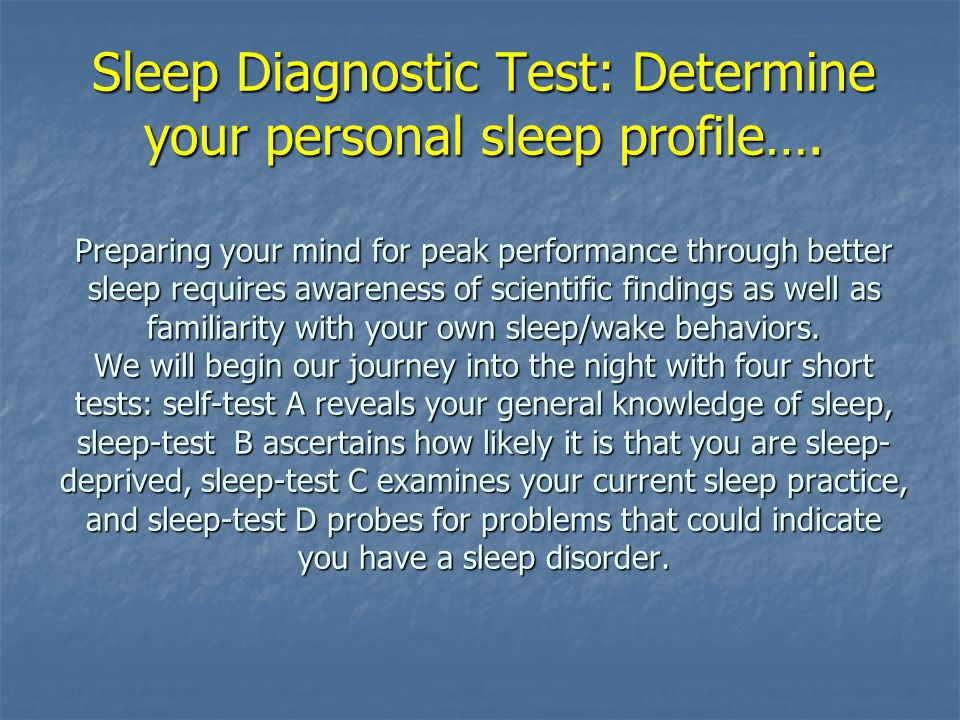 Sleep Diagnostic Test: Determine your personal sleep profile…. Preparing your mind for peak performance through better sleep requires awareness of sci