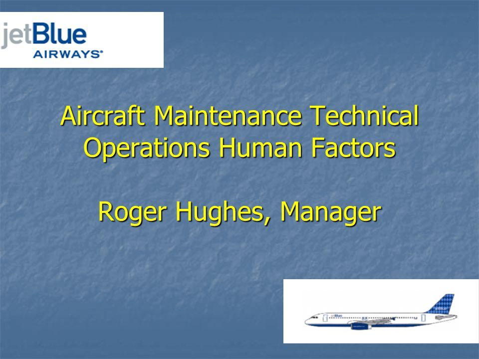 Aircraft Maintenance Technical Operations Human Factors Roger Hughes, Manager