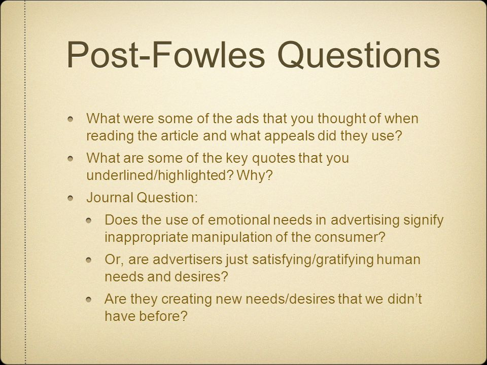 Post-Fowles Questions What were some of the ads that you thought of when reading the article and what appeals did they use.