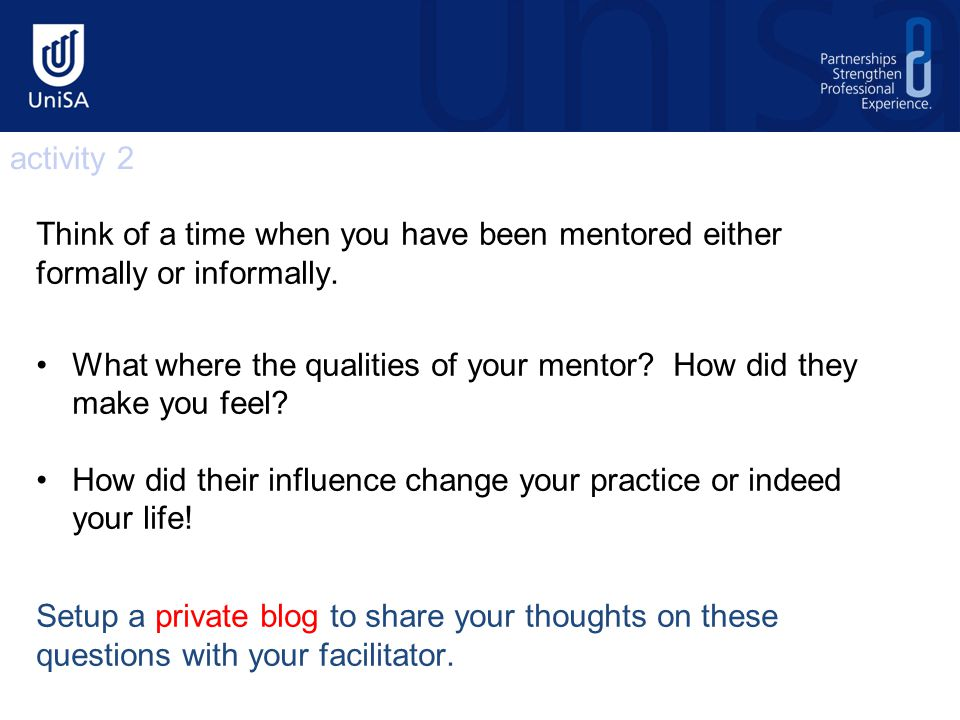 Think of a time when you have been mentored either formally or informally.