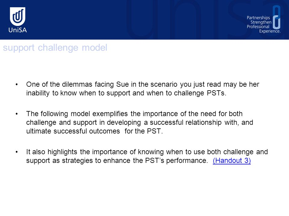 One of the dilemmas facing Sue in the scenario you just read may be her inability to know when to support and when to challenge PSTs.