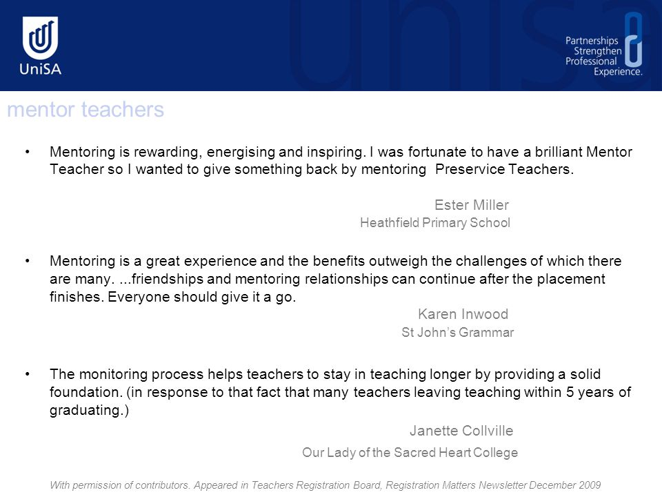 Or as one mentor teacher recently shared with the university mentor: 'Having Mark (PST) here makes me a better teacher.