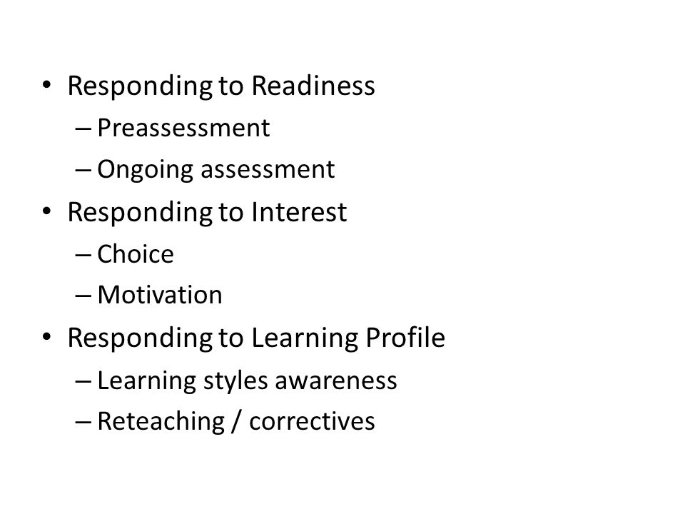 Responding to Readiness – Preassessment – Ongoing assessment Responding to Interest – Choice – Motivation Responding to Learning Profile – Learning st