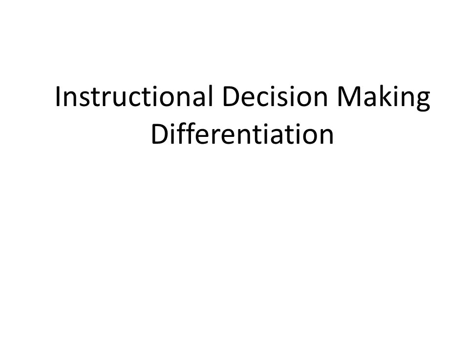 Instructional Decision Making Differentiation