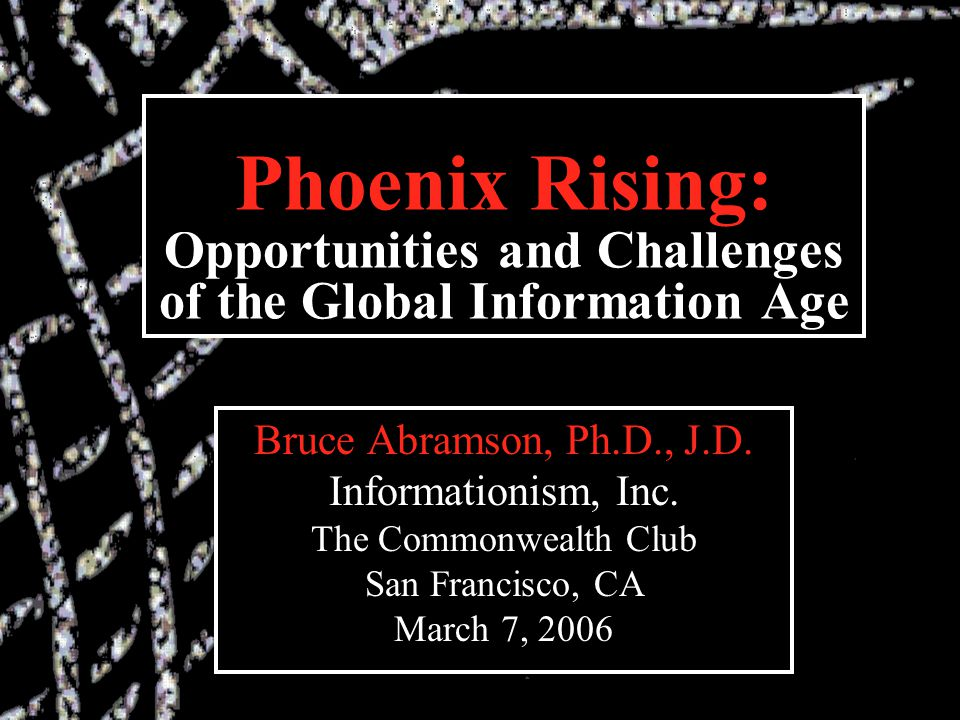 Commonwealth Club March 2007 - 32 Bruce Abramson www.theinformationist.com Phoenix Rising Digital Phoenix Q&A Q: Aren't I supposed to be promoting my book.