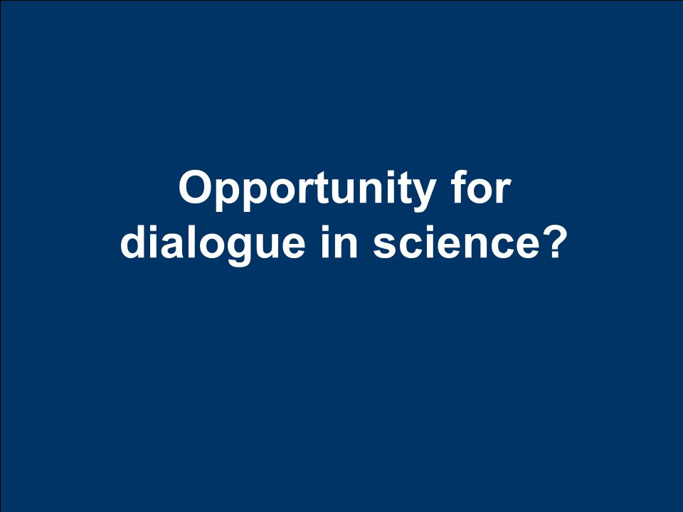 Opportunity for dialogue in science?