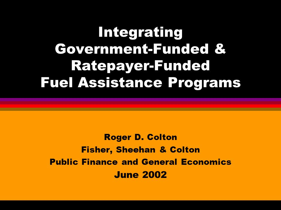 Integrating Government-Funded & Ratepayer-Funded Fuel Assistance Programs Roger D.