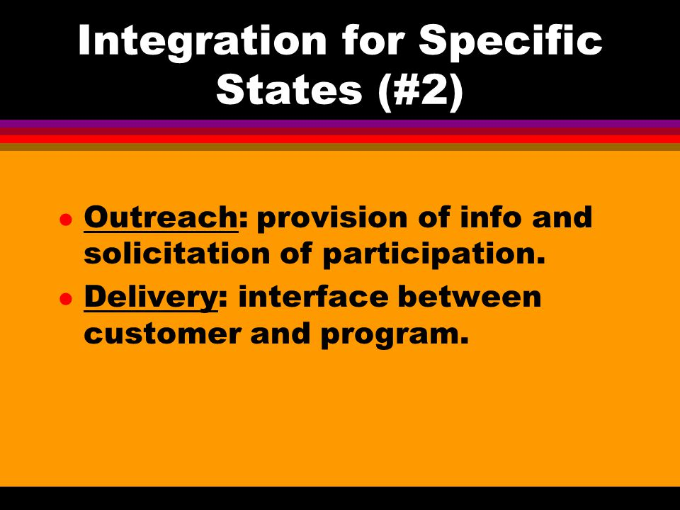 Integration for Specific States (#2) l Outreach: provision of info and solicitation of participation.