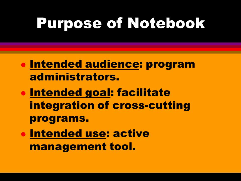 Purpose of Notebook l Intended audience: program administrators.
