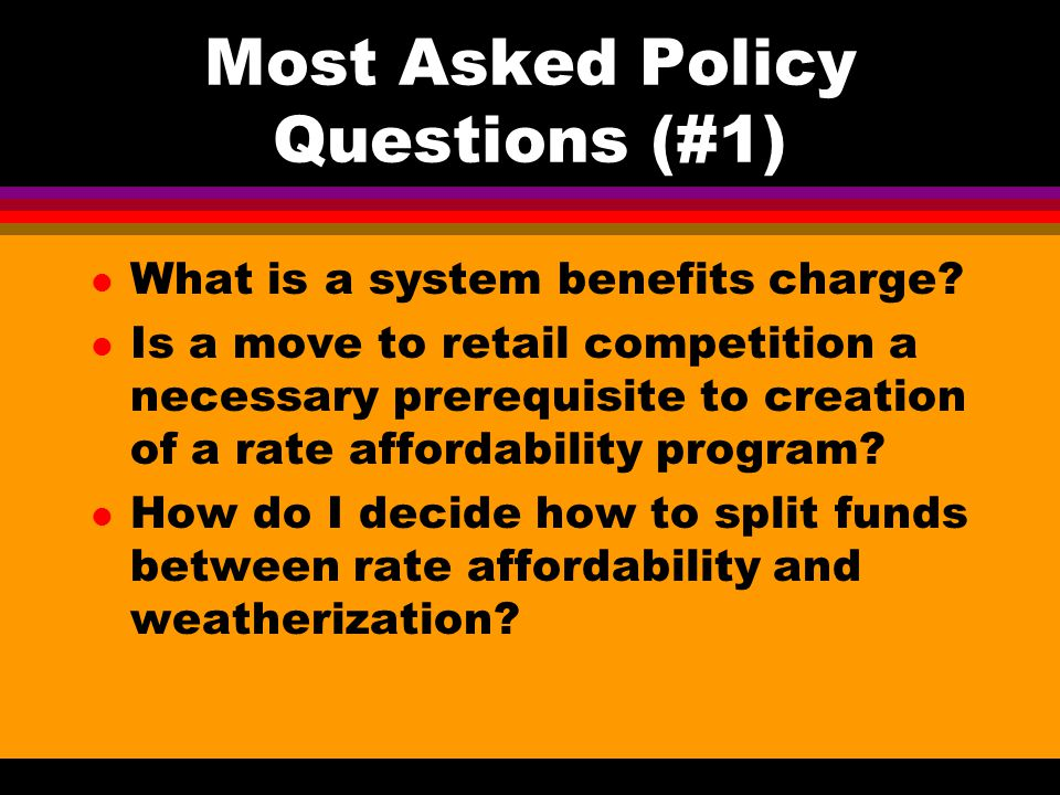Most Asked Policy Questions (#1) l What is a system benefits charge.