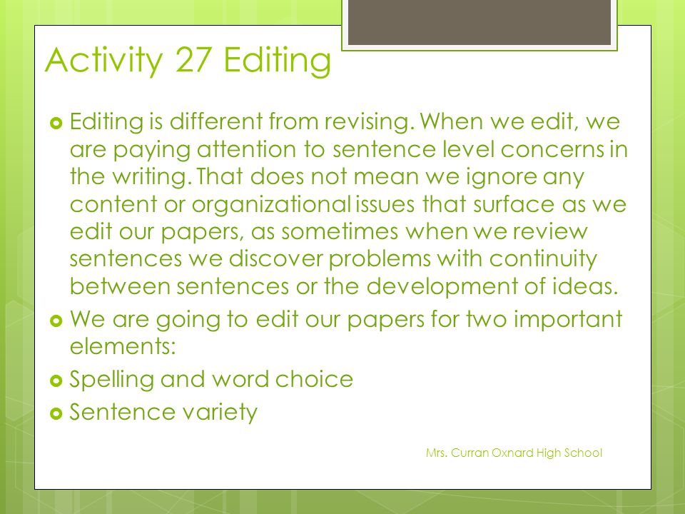 Activity 27 Editing  Editing is different from revising. When we edit, we are paying attention to sentence level concerns in the writing. That does n