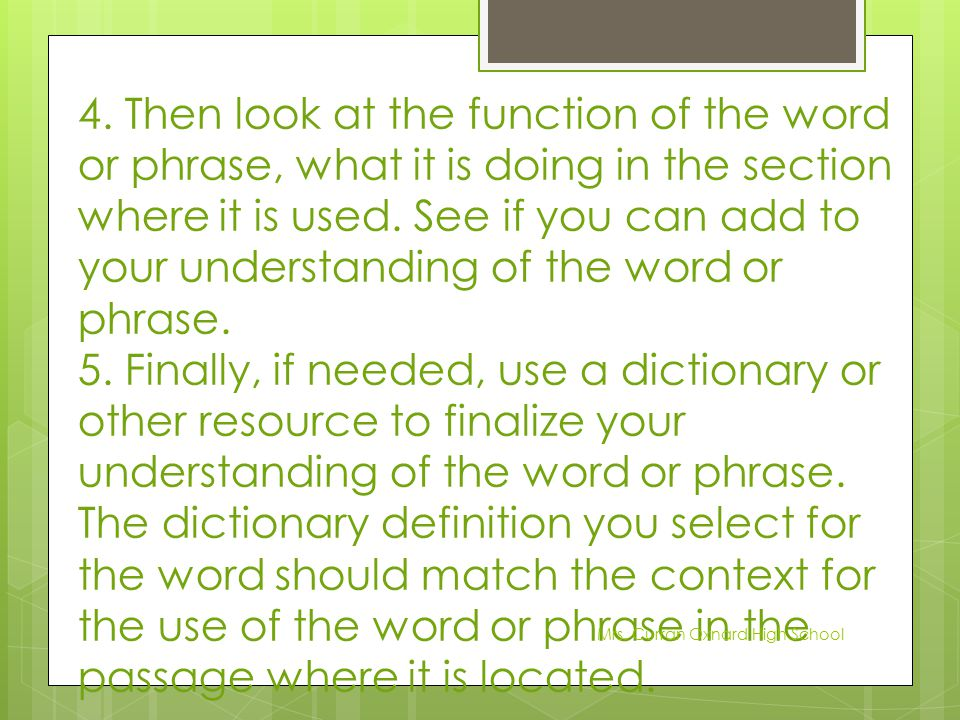 4. Then look at the function of the word or phrase, what it is doing in the section where it is used. See if you can add to your understanding of the