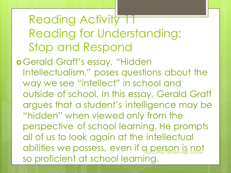 """Reading Activity 11 Reading for Understanding: Stop and Respond  Gerald Graff's essay, """"Hidden Intellectualism,"""" poses questions about the way we see"""