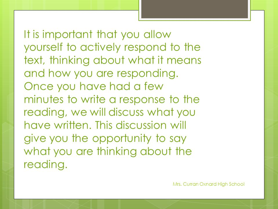 It is important that you allow yourself to actively respond to the text, thinking about what it means and how you are responding. Once you have had a