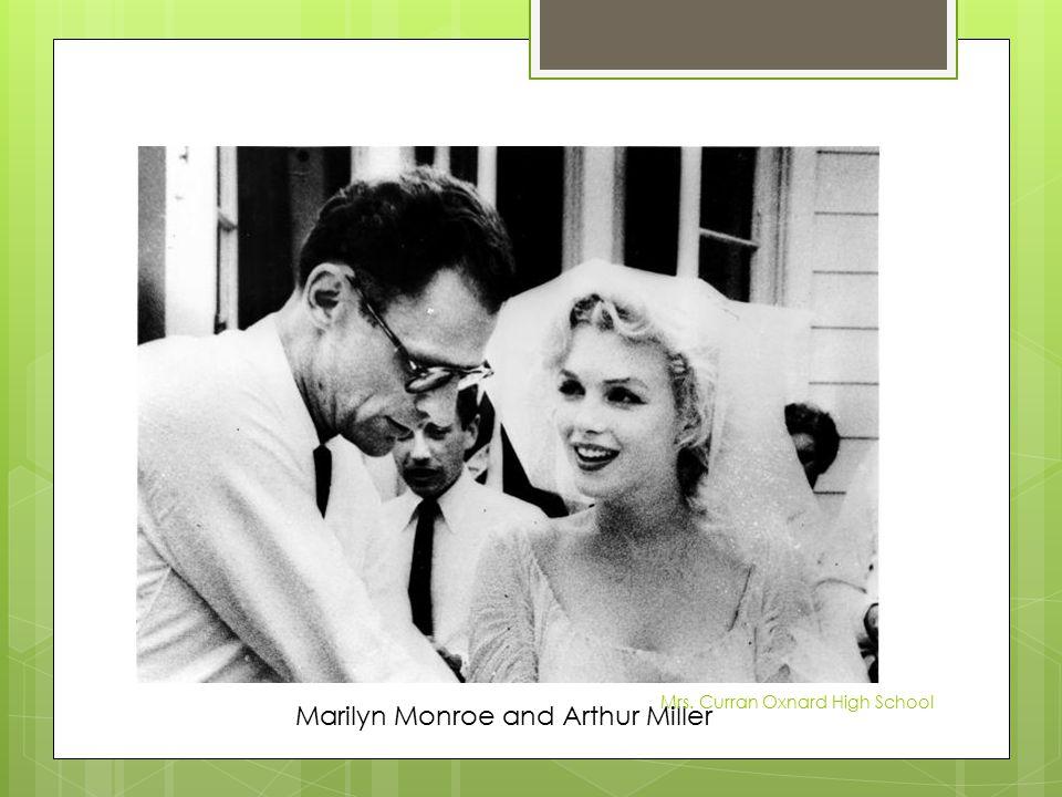 Marilyn Monroe and Arthur Miller Mrs. Curran Oxnard High School