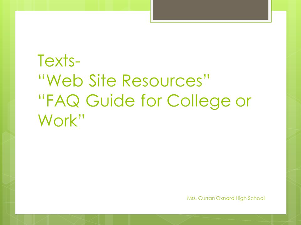 """Texts- """"Web Site Resources"""" """"FAQ Guide for College or Work"""" Mrs. Curran Oxnard High School"""