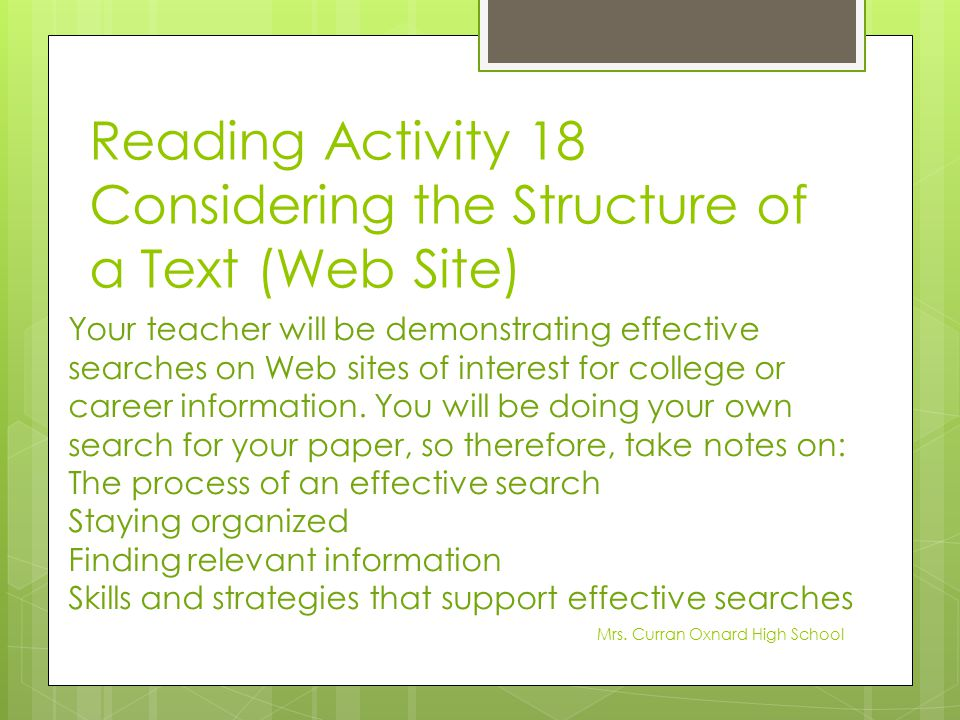 Reading Activity 18 Considering the Structure of a Text (Web Site) Your teacher will be demonstrating effective searches on Web sites of interest for