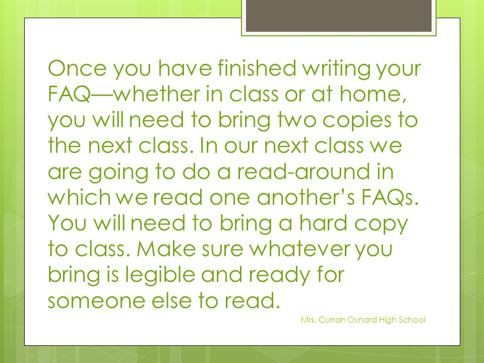 Once you have finished writing your FAQ—whether in class or at home, you will need to bring two copies to the next class. In our next class we are goi
