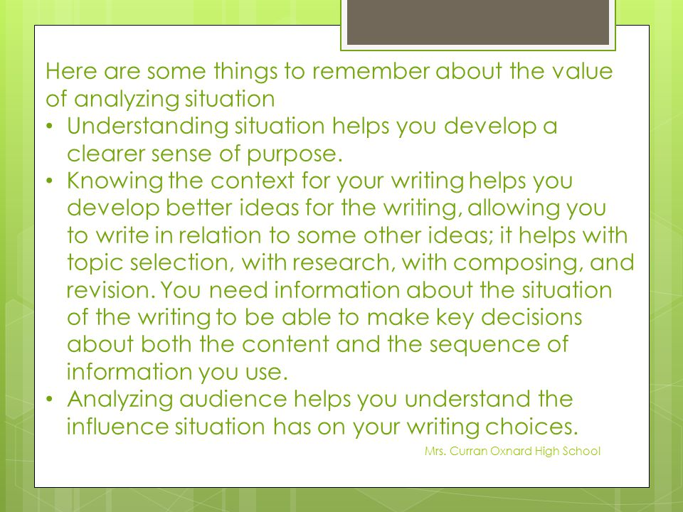 Here are some things to remember about the value of analyzing situation Understanding situation helps you develop a clearer sense of purpose. Knowing