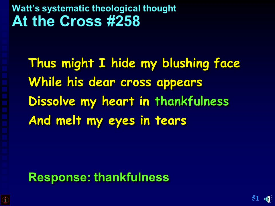 50 Watt's systematic theological thought At the Cross #258 Was it for crimes that I have done He groaned upon the tree.