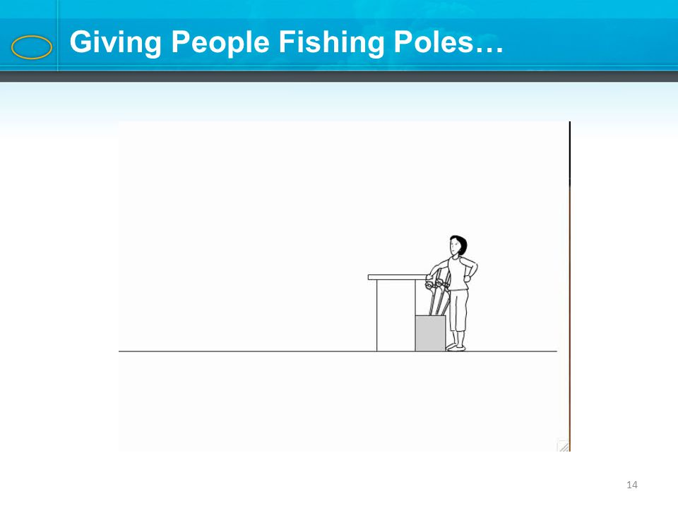 14 Giving People Fishing Poles…