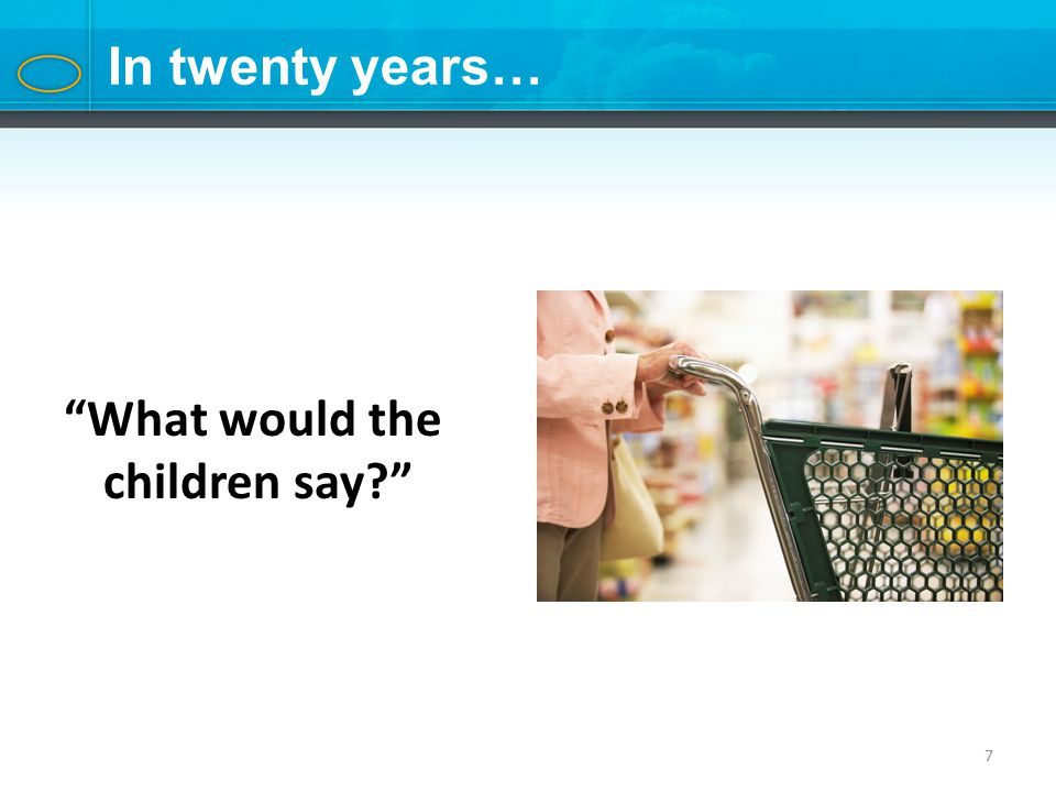 7 In twenty years… What would the children say?