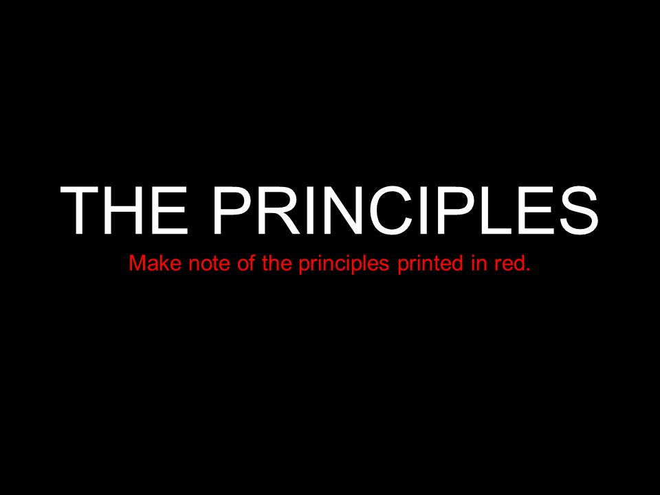 THE PRINCIPLES Make note of the principles printed in red.