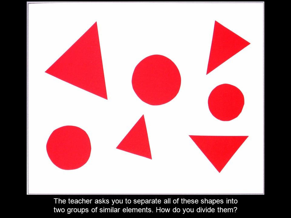 The teacher asks you to separate all of these shapes into two groups of similar elements. How do you divide them?