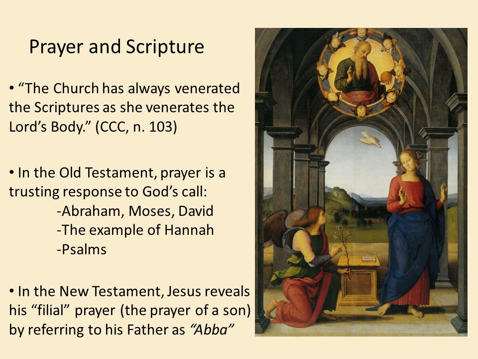 """Prayer and Scripture """"The Church has always venerated the Scriptures as she venerates the Lord's Body."""" (CCC, n. 103) In the Old Testament, prayer is"""