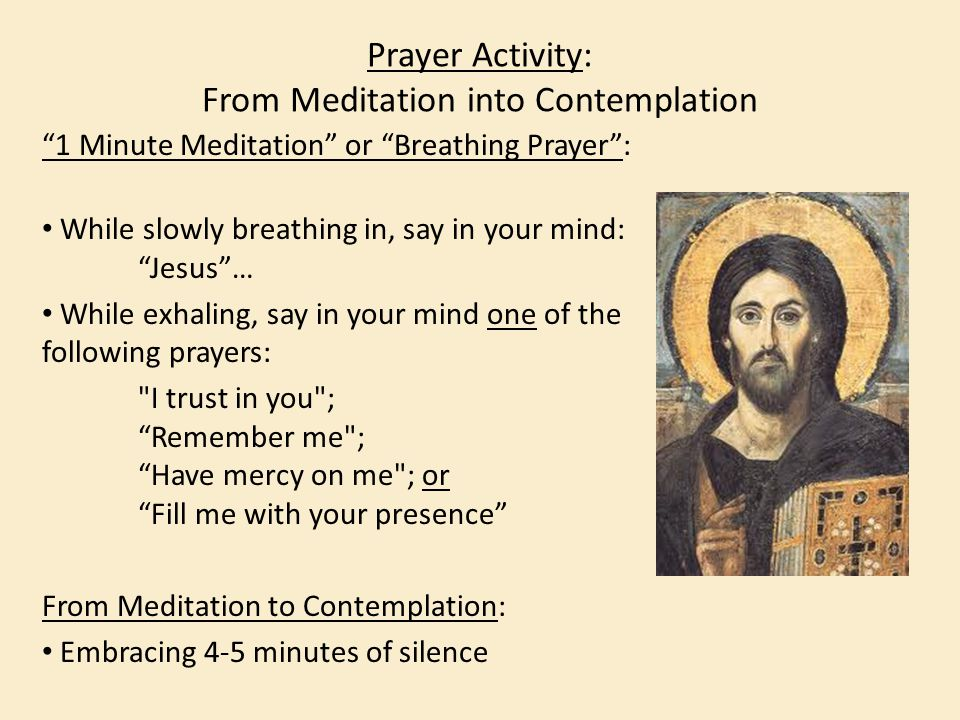 """Prayer Activity: From Meditation into Contemplation """"1 Minute Meditation"""" or """"Breathing Prayer"""": While slowly breathing in, say in your mind: """"Jesus""""…"""